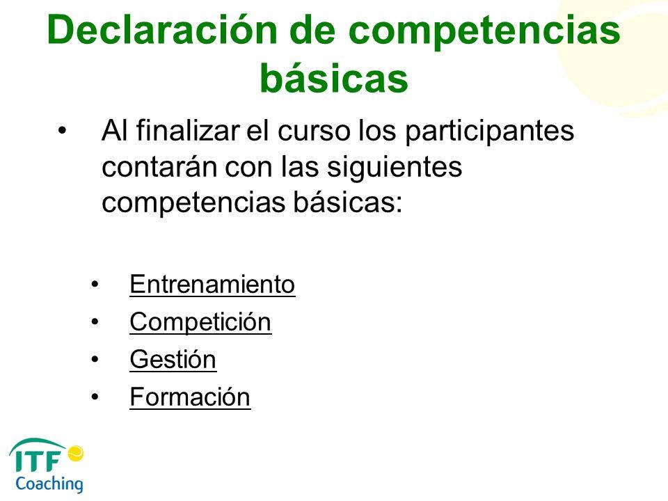 Declaración de competencias básicas Al finalizar el curso los participantes contarán con las siguientes competencias básicas: Entrenamiento Competició
