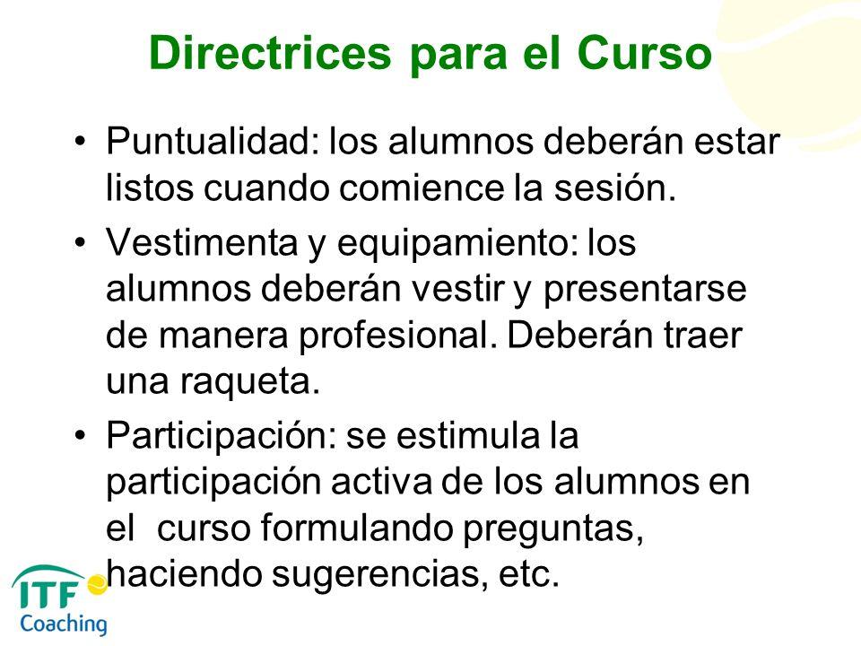 Directrices para el Curso Puntualidad: los alumnos deberán estar listos cuando comience la sesión. Vestimenta y equipamiento: los alumnos deberán vest