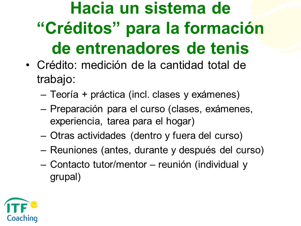 Hacia un sistema de Créditos para la formación de entrenadores de tenis Crédito: medición de la cantidad total de trabajo: –Teoría + práctica (incl. c