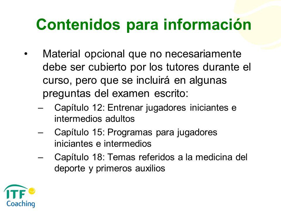 Contenidos para información Material opcional que no necesariamente debe ser cubierto por los tutores durante el curso, pero que se incluirá en alguna