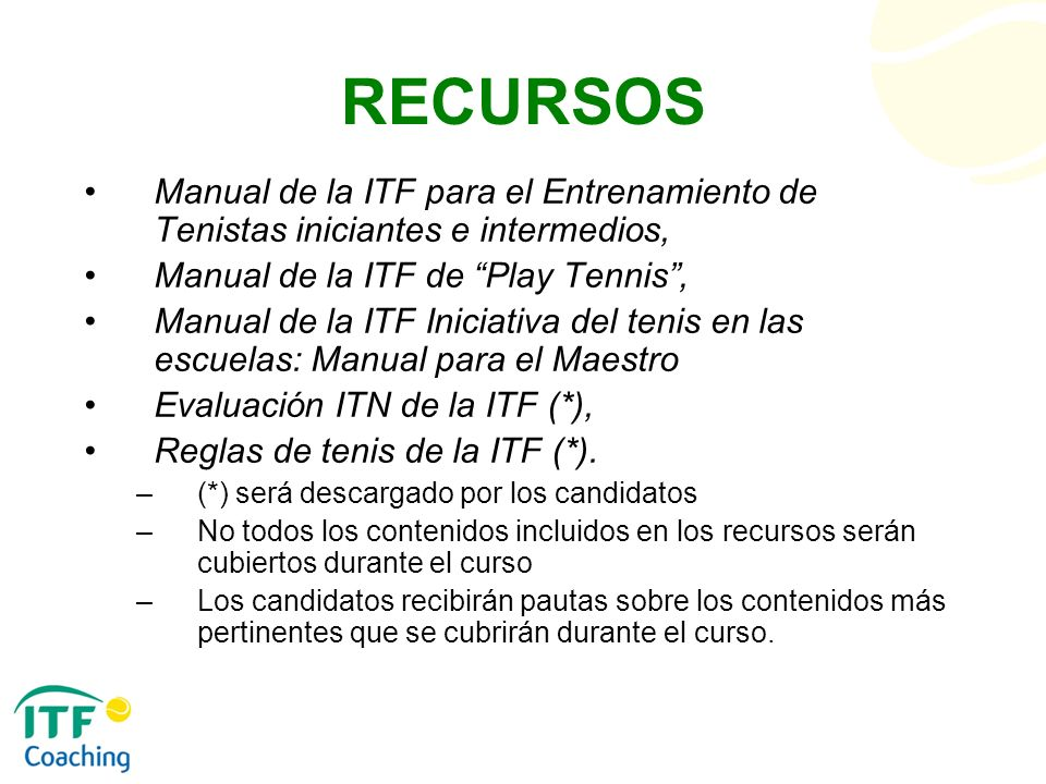 RECURSOS Manual de la ITF para el Entrenamiento de Tenistas iniciantes e intermedios, Manual de la ITF de Play Tennis, Manual de la ITF Iniciativa del