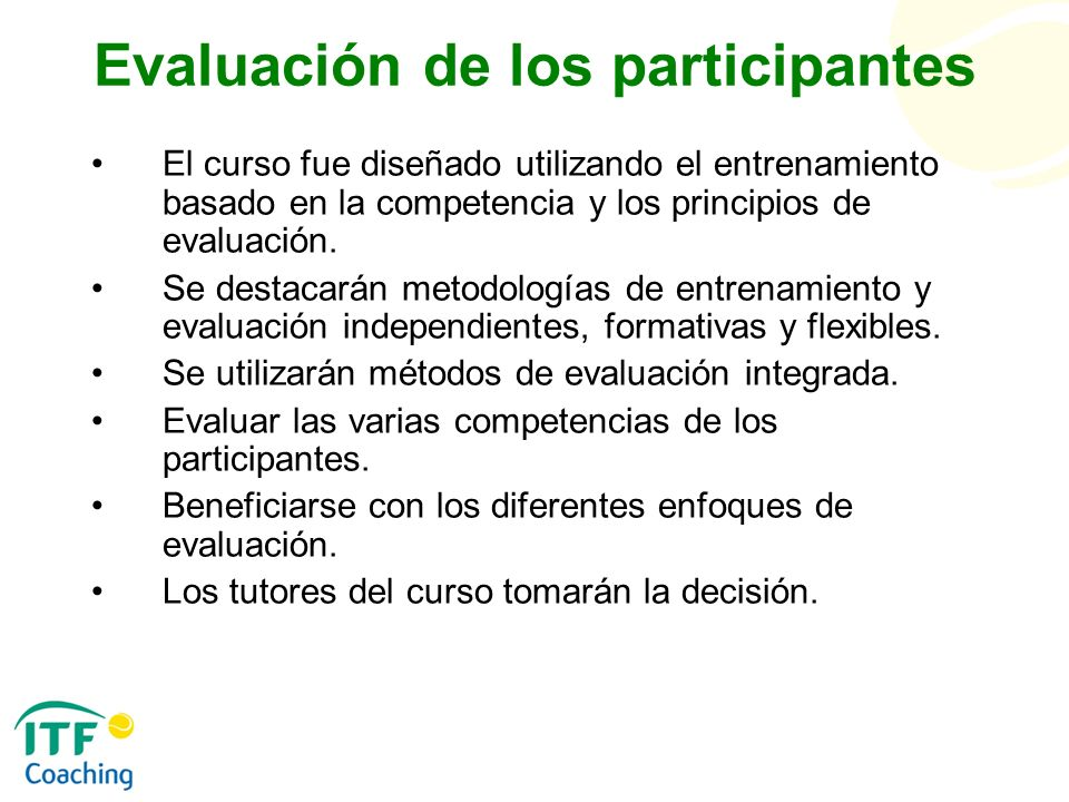 Evaluación de los participantes El curso fue diseñado utilizando el entrenamiento basado en la competencia y los principios de evaluación. Se destacar