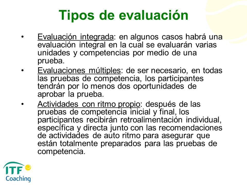Tipos de evaluación Evaluación integrada: en algunos casos habrá una evaluación integral en la cual se evaluarán varias unidades y competencias por me