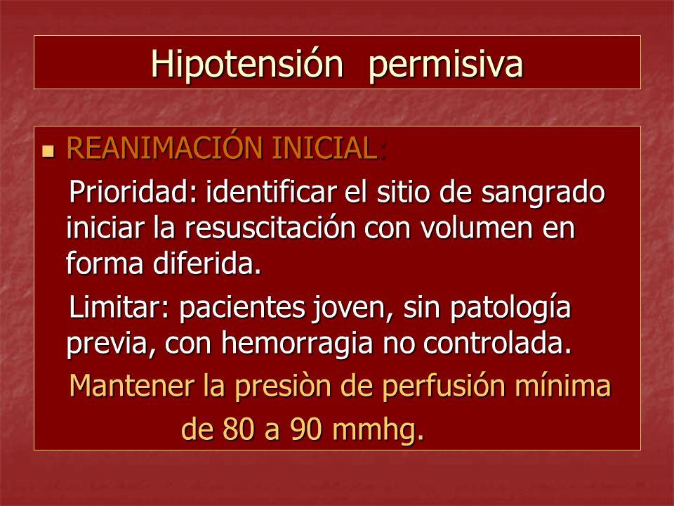 Hipotensión permisiva REANIMACIÓN INICIAL: REANIMACIÓN INICIAL: Prioridad: identificar el sitio de sangrado iniciar la resuscitación con volumen en fo