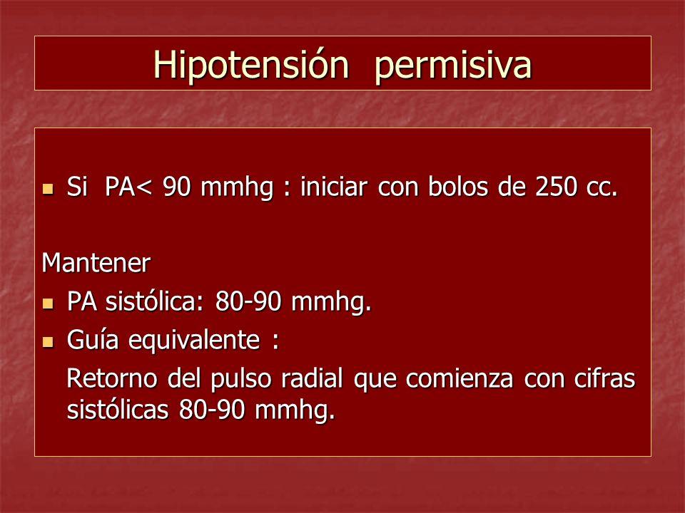 Hipotensión permisiva Si PA< 90 mmhg : iniciar con bolos de 250 cc. Si PA< 90 mmhg : iniciar con bolos de 250 cc.Mantener PA sistólica: 80-90 mmhg. PA