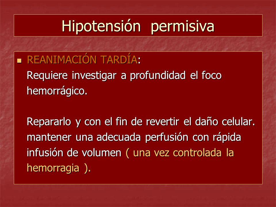 Hipotensión permisiva REANIMACIÓN TARDÍA: REANIMACIÓN TARDÍA: Requiere investigar a profundidad el foco Requiere investigar a profundidad el foco hemo