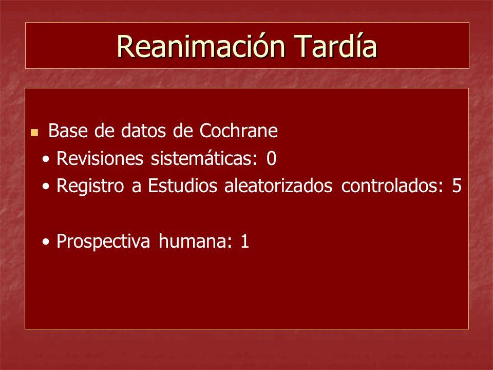 Reanimación Tardía Base de datos de Cochrane Revisiones sistemáticas: 0 Registro a Estudios aleatorizados controlados: 5 Prospectiva humana: 1