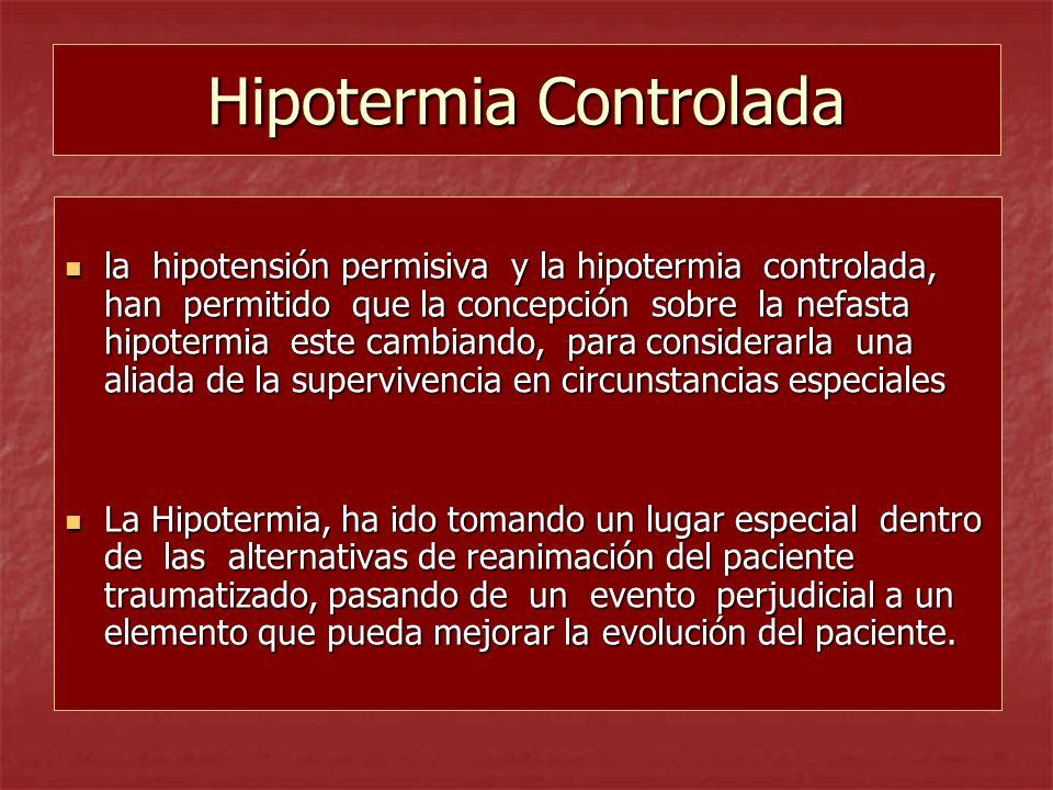 Hipotermia Controlada la hipotensión permisiva y la hipotermia controlada, han permitido que la concepción sobre la nefasta hipotermia este cambiando,
