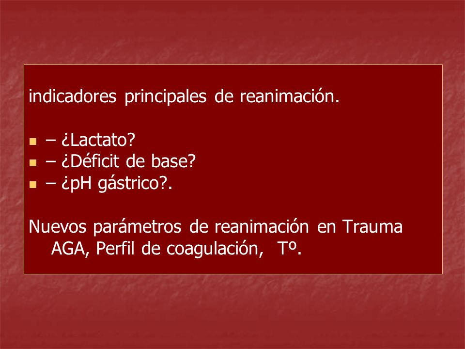 indicadores principales de reanimación. – ¿Lactato? – ¿Déficit de base? – ¿pH gástrico?. Nuevos parámetros de reanimación en Trauma AGA, Perfil de coa