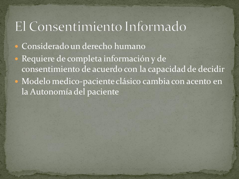 Considerado un derecho humano Requiere de completa información y de consentimiento de acuerdo con la capacidad de decidir Modelo medico-paciente clási