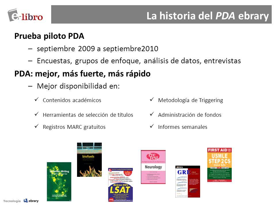 Prueba piloto PDA –septiembre 2009 a septiembre2010 –Encuestas, grupos de enfoque, análisis de datos, entrevistas PDA: mejor, más fuerte, más rápido –