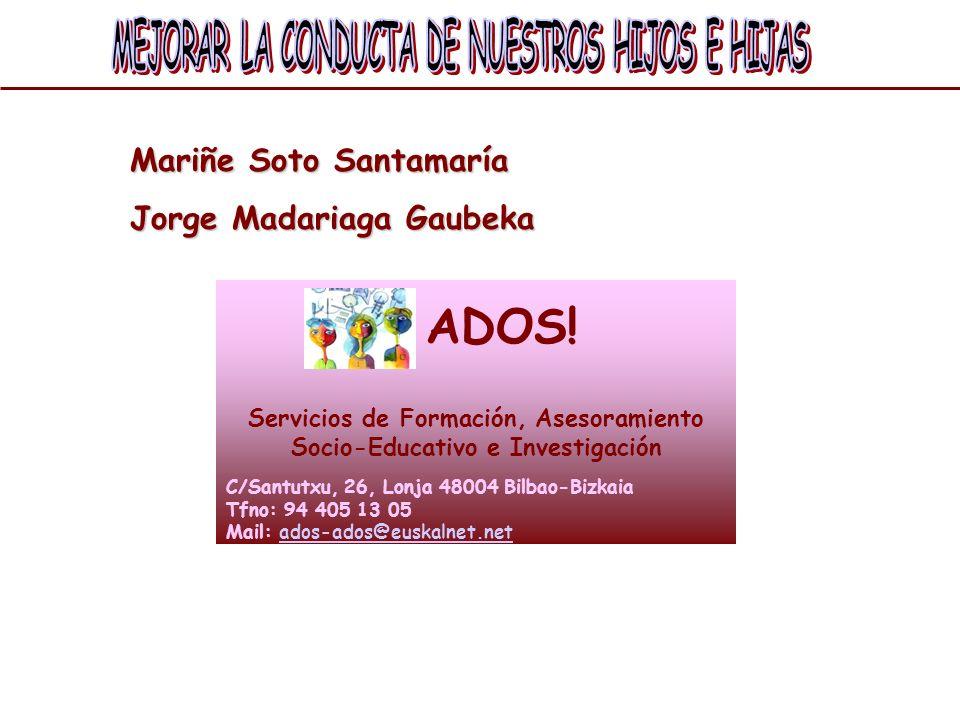 ADOS! Servicios de Formación, Asesoramiento Socio-Educativo e Investigación C/Santutxu, 26, Lonja 48004 Bilbao-Bizkaia Tfno: 94 405 13 05 Mail: ados-a