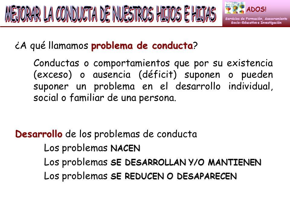 problema de conducta ¿A qué llamamos problema de conducta? Conductas o comportamientos que por su existencia (exceso) o ausencia (déficit) suponen o p