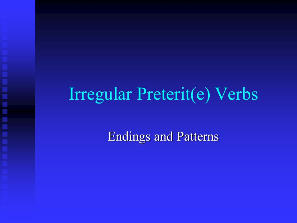 Irregular Preterit(e) Patterns -ice (hacer – hice) -ise (querer – quise)