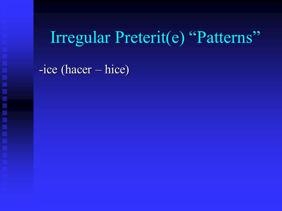 Irregular Preterit(e) Patterns -ice (hacer – hice)