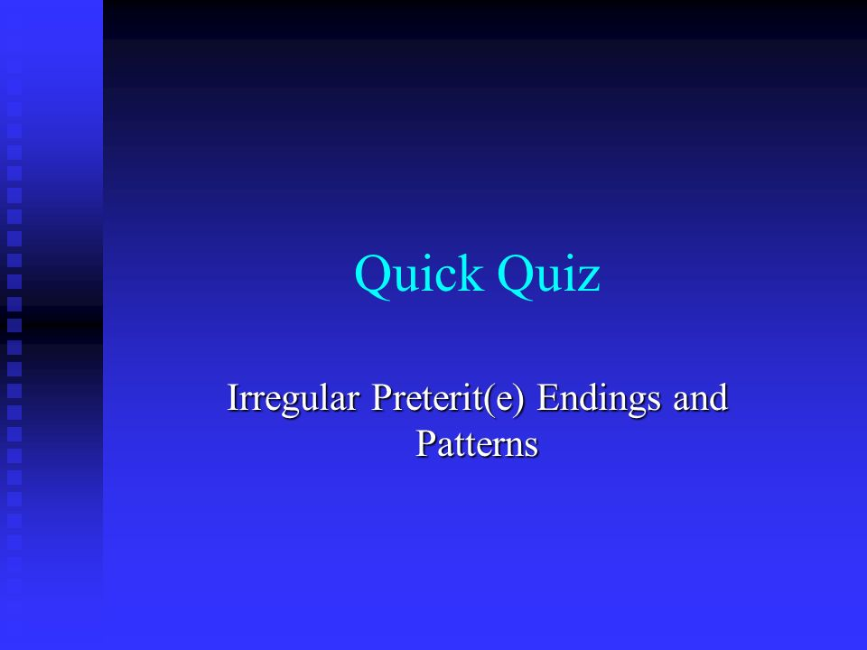 Quick Quiz Irregular Preterit(e) Endings and Patterns