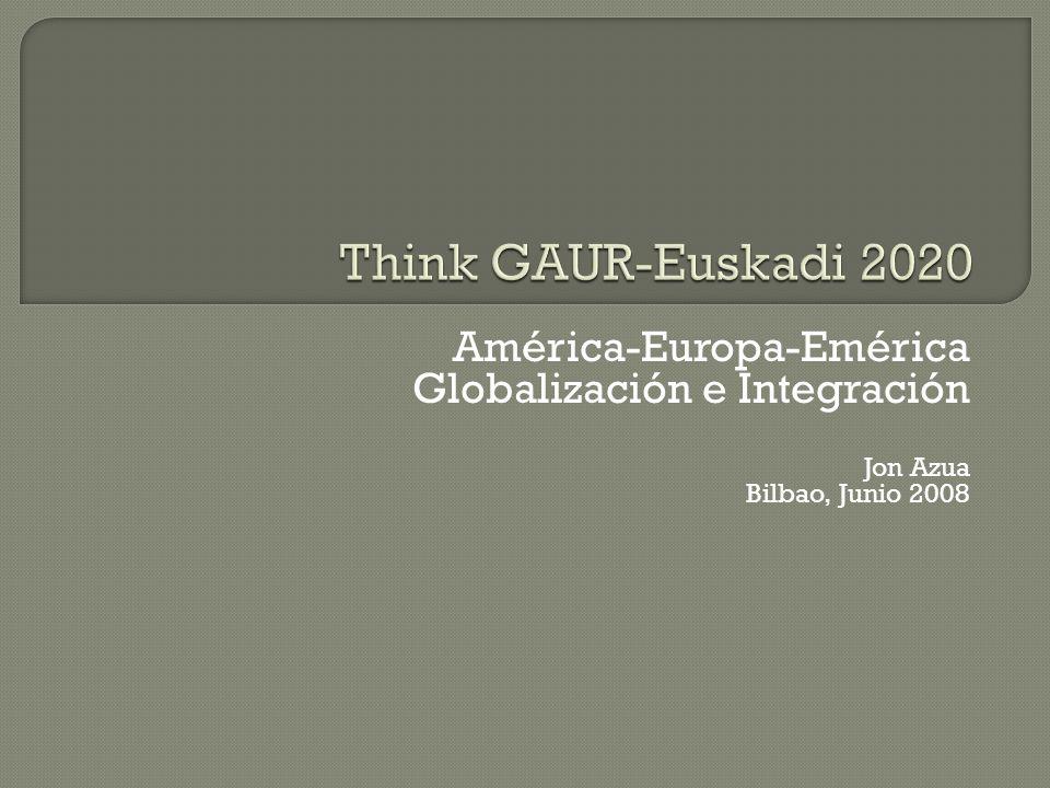 América-Europa-Emérica Globalización e Integración Jon Azua Bilbao, Junio 2008