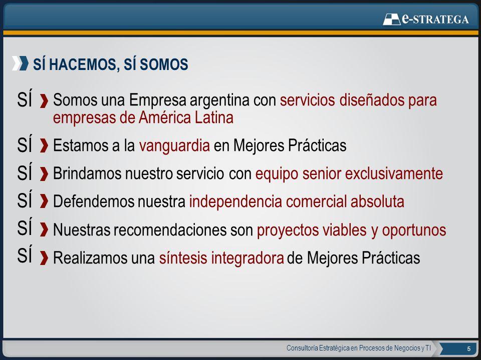 Consultoría Estratégica en Procesos de Negocios y TI 5 Somos una Empresa argentina con servicios diseñados para empresas de América Latina Estamos a l