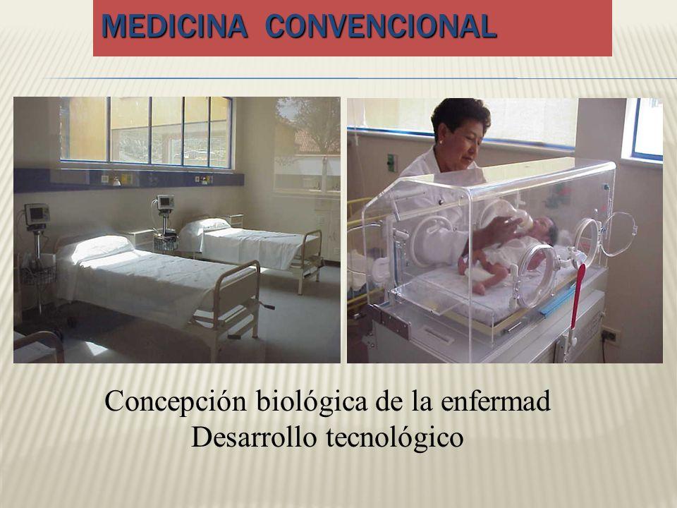 MEDICINA CONVENCIONAL Concepción biológica de la enfermad Desarrollo tecnológico