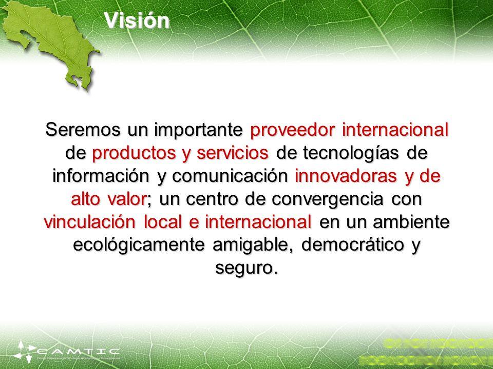 Visión Seremos un importante proveedor internacional de productos y servicios de tecnologías de información y comunicación innovadoras y de alto valor