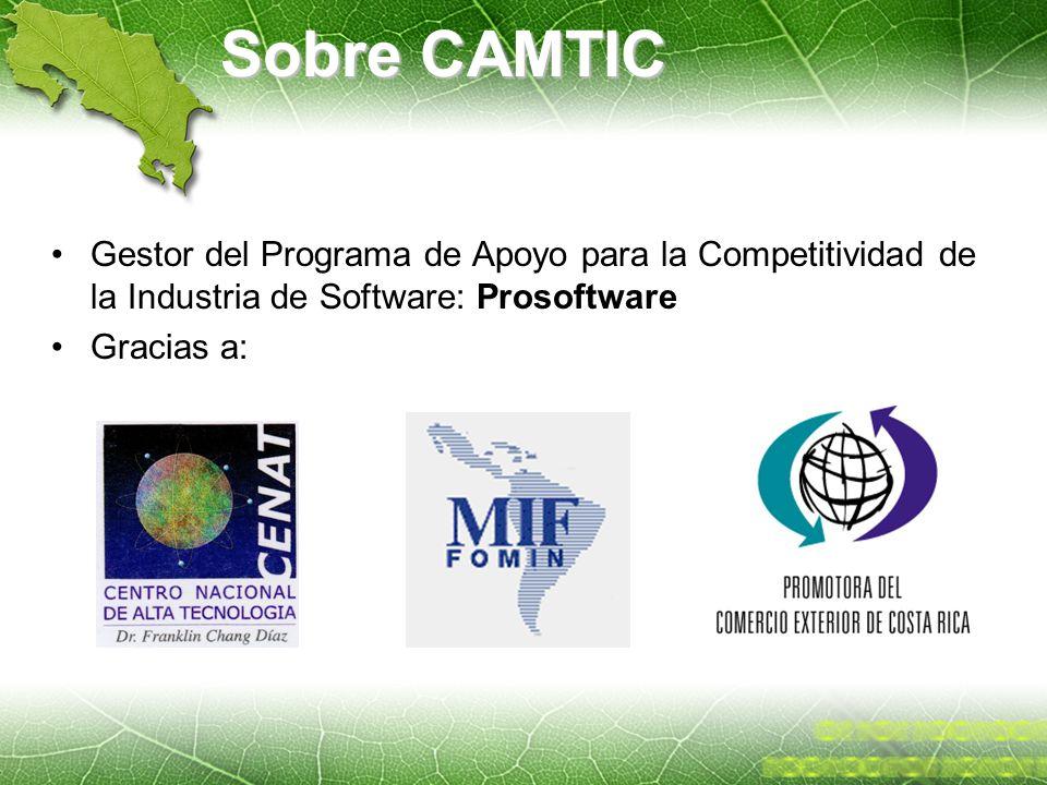 Sobre CAMTIC Gestor del Programa de Apoyo para la Competitividad de la Industria de Software: Prosoftware Gracias a: