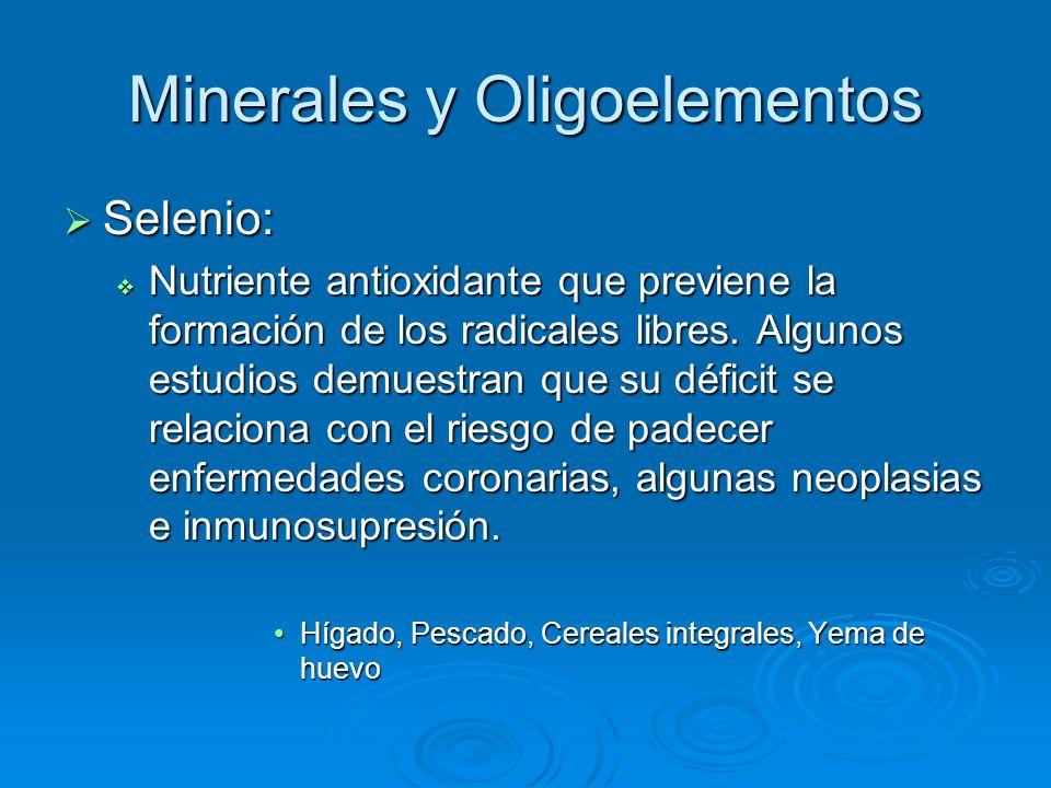 Minerales y Oligoelementos Selenio: Selenio: Nutriente antioxidante que previene la formación de los radicales libres. Algunos estudios demuestran que
