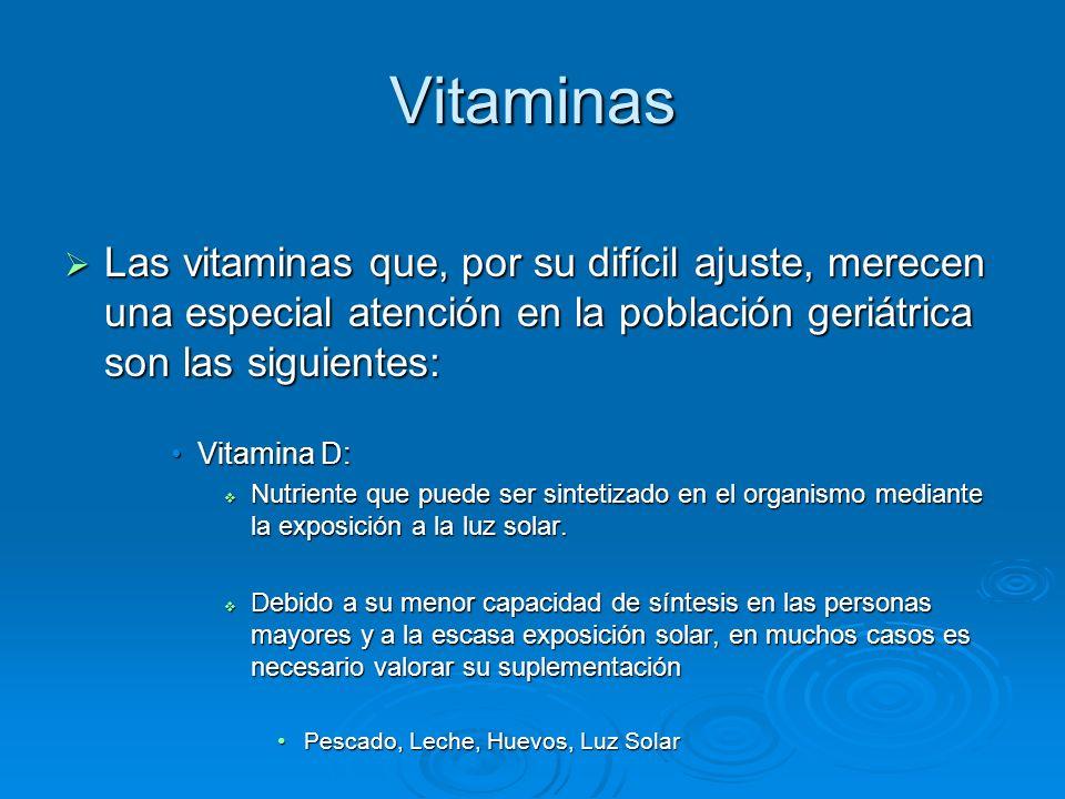 Vitaminas Las vitaminas que, por su difícil ajuste, merecen una especial atención en la población geriátrica son las siguientes: Las vitaminas que, po