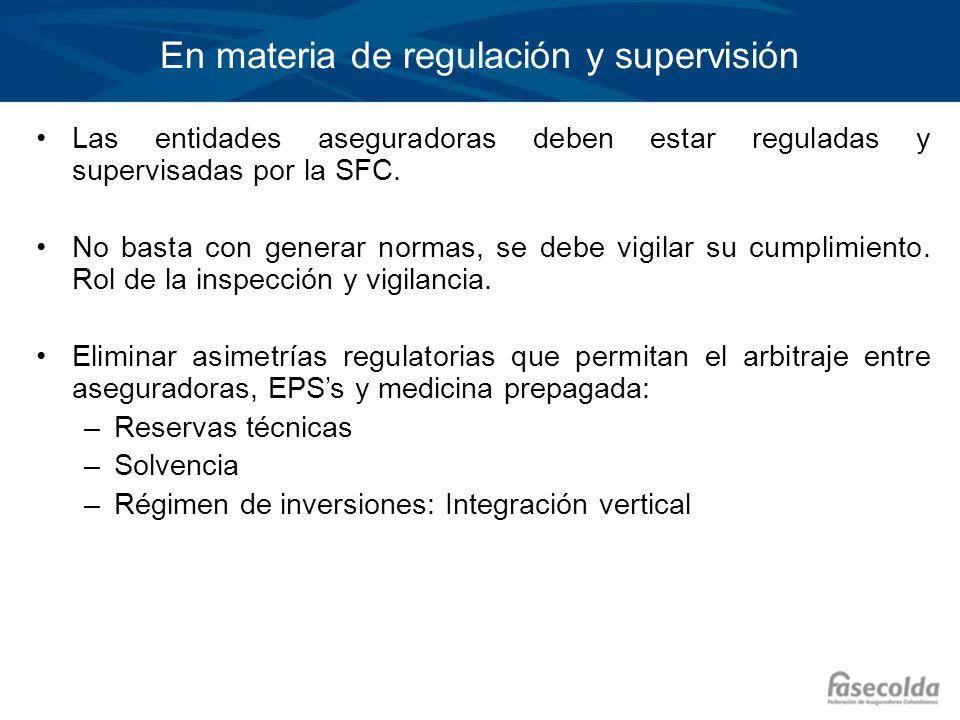 En materia de regulación y supervisión Las entidades aseguradoras deben estar reguladas y supervisadas por la SFC. No basta con generar normas, se deb