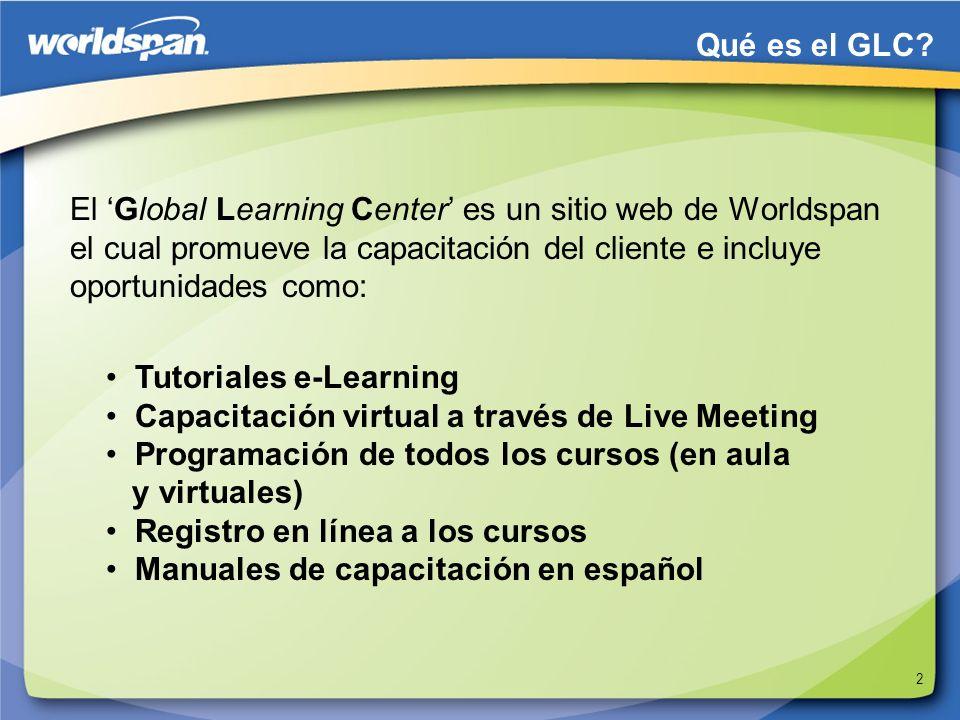 2 El Global Learning Center es un sitio web de Worldspan el cual promueve la capacitación del cliente e incluye oportunidades como: Tutoriales e-Learn