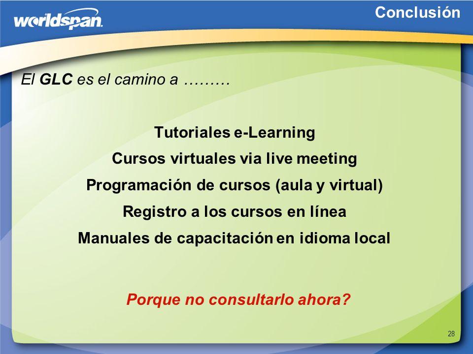 28 El GLC es el camino a ……… Tutoriales e-Learning Cursos virtuales via live meeting Programación de cursos (aula y virtual) Registro a los cursos en