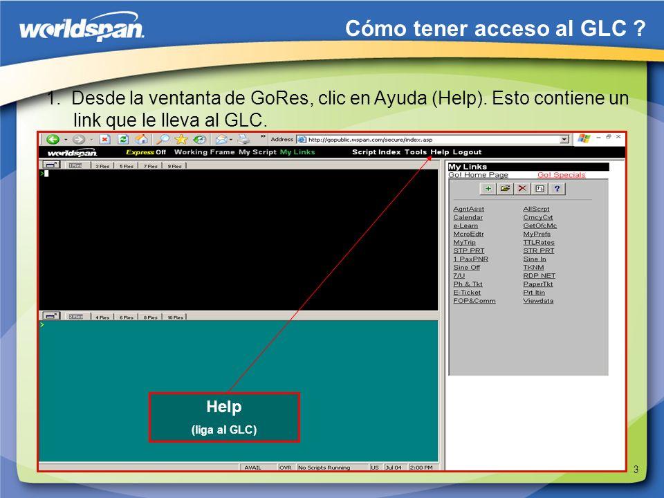 3 Help (liga al GLC) Cómo tener acceso al GLC ? 1. Desde la ventanta de GoRes, clic en Ayuda (Help). Esto contiene un link que le lleva al GLC.
