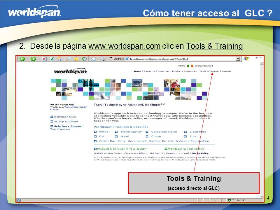 4 2. Desde la página www.worldspan.com clic en Tools & Training Tools & Training (acceso directo al GLC) Cómo tener acceso al GLC ?