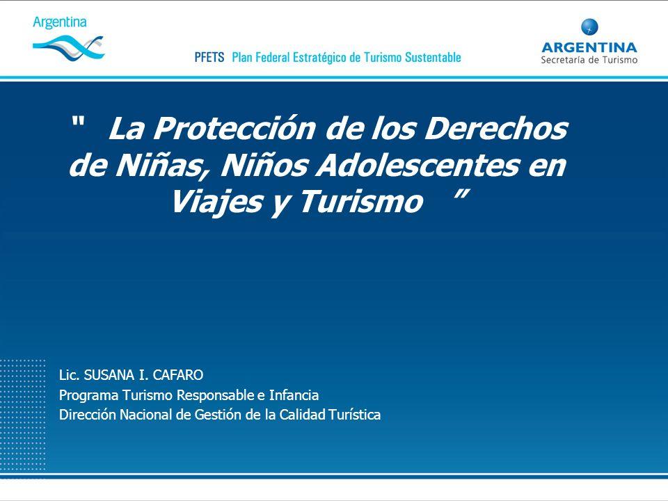 La Protección de los Derechos de Niñas, Niños Adolescentes en Viajes y Turismo Lic. SUSANA I. CAFARO Programa Turismo Responsable e Infancia Dirección