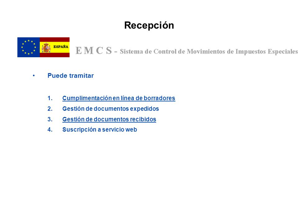 Recepción Puede tramitar 1.Cumplimentación en línea de borradores 2.Gestión de documentos expedidos 3.Gestión de documentos recibidos 4.Suscripción a