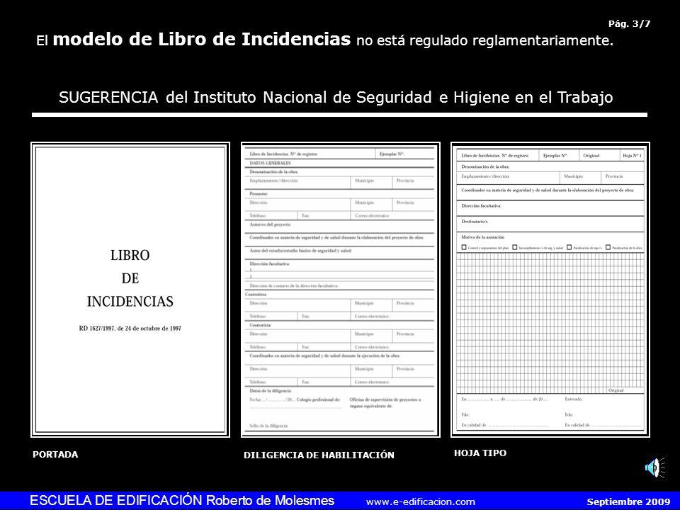 ESCUELA DE EDIFICACIÓN Roberto de Molesmes www.e-edificacion.com Septiembre 2009 El modelo de Libro de Incidencias no está regulado reglamentariamente.