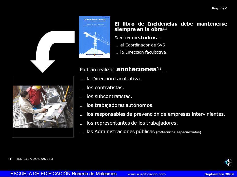 ESCUELA DE EDIFICACIÓN Roberto de Molesmes www.e-edificacion.com Septiembre 2009 La expedición del Libro de Incidencias (1) debe ser realizada por: -