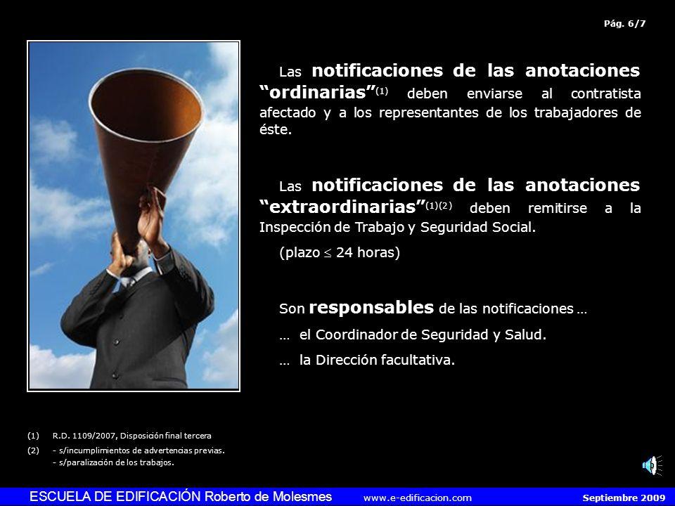 ESCUELA DE EDIFICACIÓN Roberto de Molesmes www.e-edificacion.com Septiembre 2009 Las notificaciones de las anotaciones ordinarias (1) deben enviarse al contratista afectado y a los representantes de los trabajadores de éste.