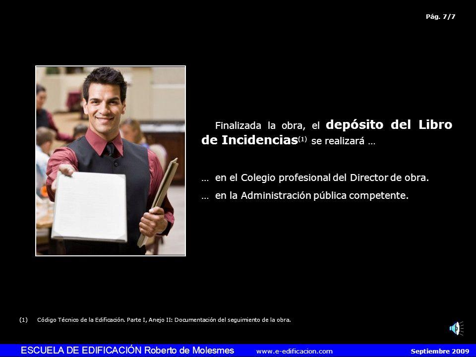 ESCUELA DE EDIFICACIÓN Roberto de Molesmes www.e-edificacion.com Septiembre 2009 Finalizada la obra, el depósito del Libro de Incidencias (1) se realizará … …en el Colegio profesional del Director de obra.