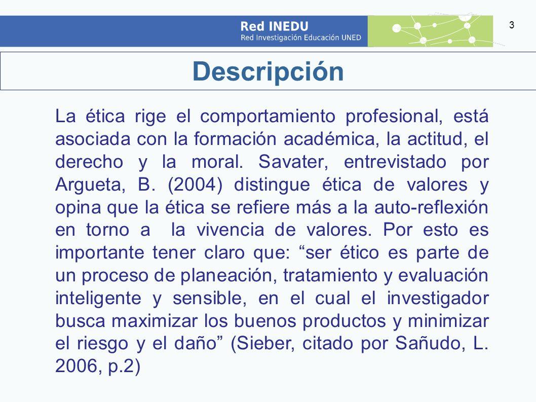 4 Definición La investigación se lleva a cabo dentro del marco de convivencia del ser humano, por tanto la investigación educativa como ciencia social está sujeta a la ética, así el Dr.