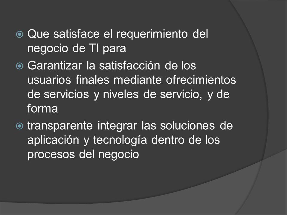 Que satisface el requerimiento del negocio de TI para Garantizar la satisfacción de los usuarios finales mediante ofrecimientos de servicios y niveles