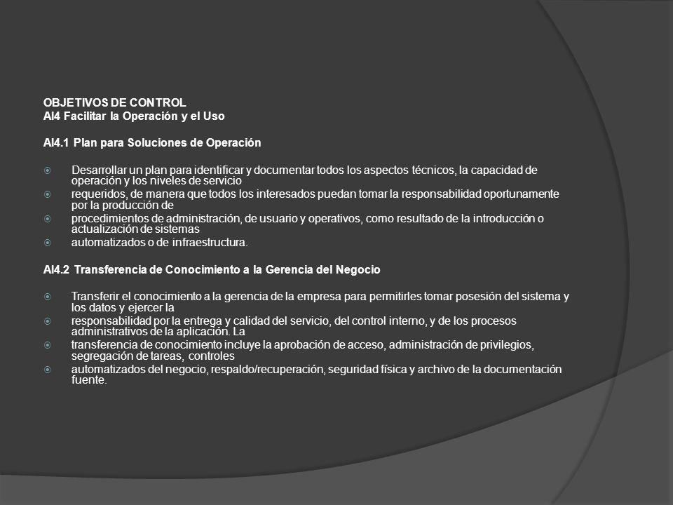 OBJETIVOS DE CONTROL AI4 Facilitar la Operación y el Uso AI4.1 Plan para Soluciones de Operación Desarrollar un plan para identificar y documentar tod