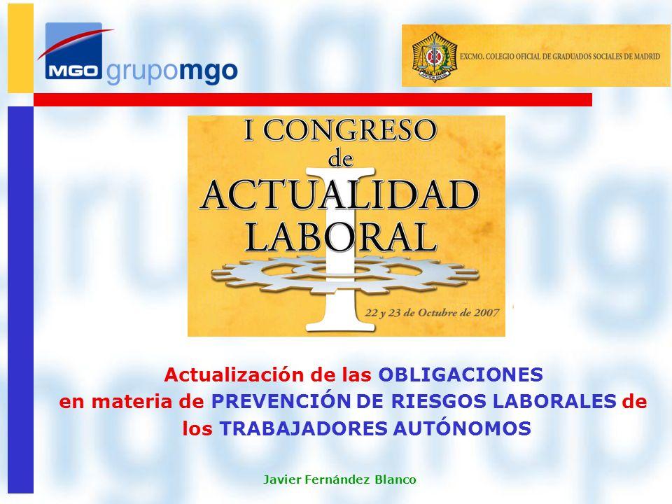 Obligaciones en materia de PRL de los Trabajadores Autónomos Javier Fernández Blanco 0 Actualización de las OBLIGACIONES en materia de PREVENCIÓN DE RIESGOS LABORALES de los TRABAJADORES AUTÓNOMOS Javier Fernández Blanco