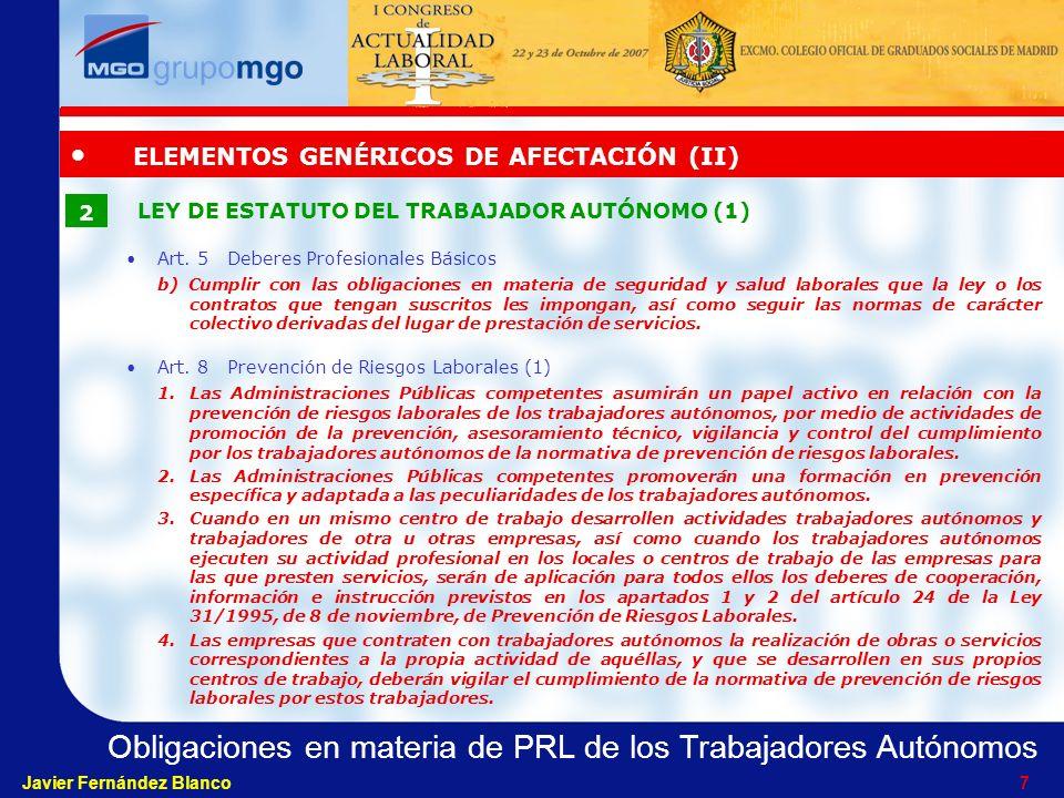 Obligaciones en materia de PRL de los Trabajadores Autónomos Javier Fernández Blanco 17 TODAS LAS EMPRESAS CONCURRENTESRESUMEN OBLIGACIONES INTERCAMBIAR LA INFORMACIÓN - Informarse recíprocamente sobre los riesgos específicos que puedan afectarles - Incorporar esta información a la propia evaluación de riesgos y planificación preventiva - Poner en conocimiento mutuo los accidentes de trabajo acaecidos en el centro de trabajo - Establecer medios de coordinación para la Prevención de Riesgos Laborales: información.