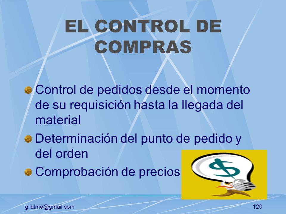 gilalme@gmail.com119 EL CONTROL DE COMPRAS Verifica el cumplimiento de las actividades tales como: Selección adecuada de los proveedores Evaluación de