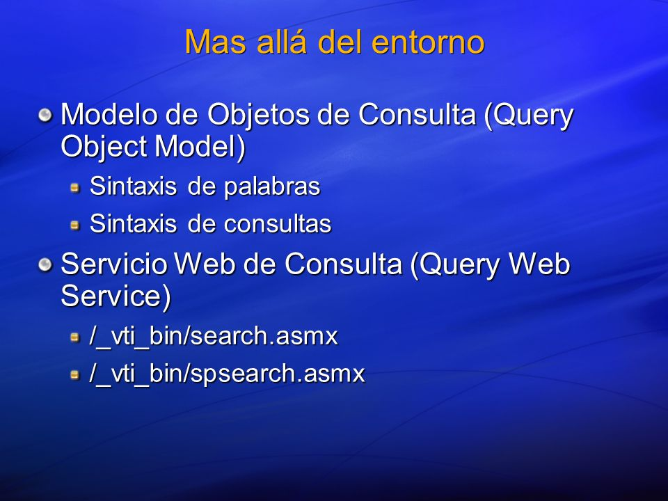 Mas allá del entorno Modelo de Objetos de Consulta (Query Object Model) Sintaxis de palabras Sintaxis de consultas Servicio Web de Consulta (Query Web