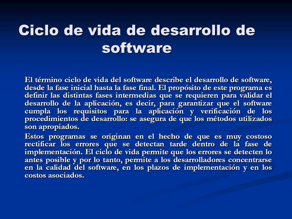 Ciclo de vida de desarrollo de software El término ciclo de vida del software describe el desarrollo de software, desde la fase inicial hasta la fase