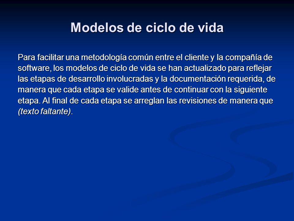 Modelos de ciclo de vida Para facilitar una metodología común entre el cliente y la compañía de software, los modelos de ciclo de vida se han actualiz