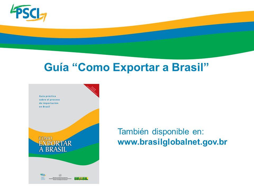Guía Como Exportar a Brasil También disponible en: www.brasilglobalnet.gov.br