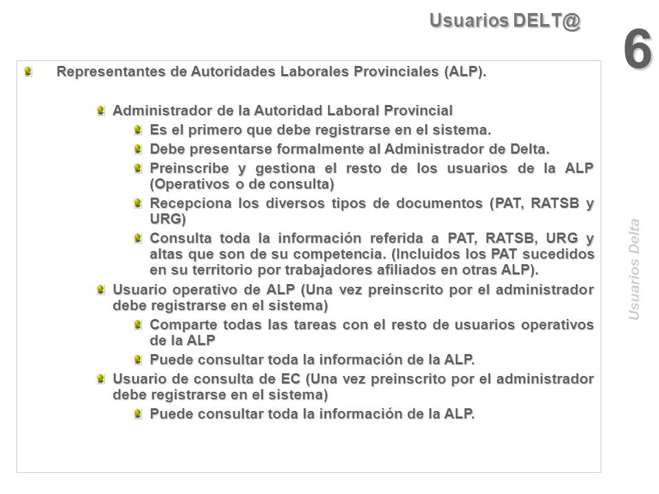 Usuarios DELT@ 5 Usuarios Delta Representantes de de las Delegaciones de Empresas Colaboradoras (Autoaseguradoras) Representantes de de las Delegacion