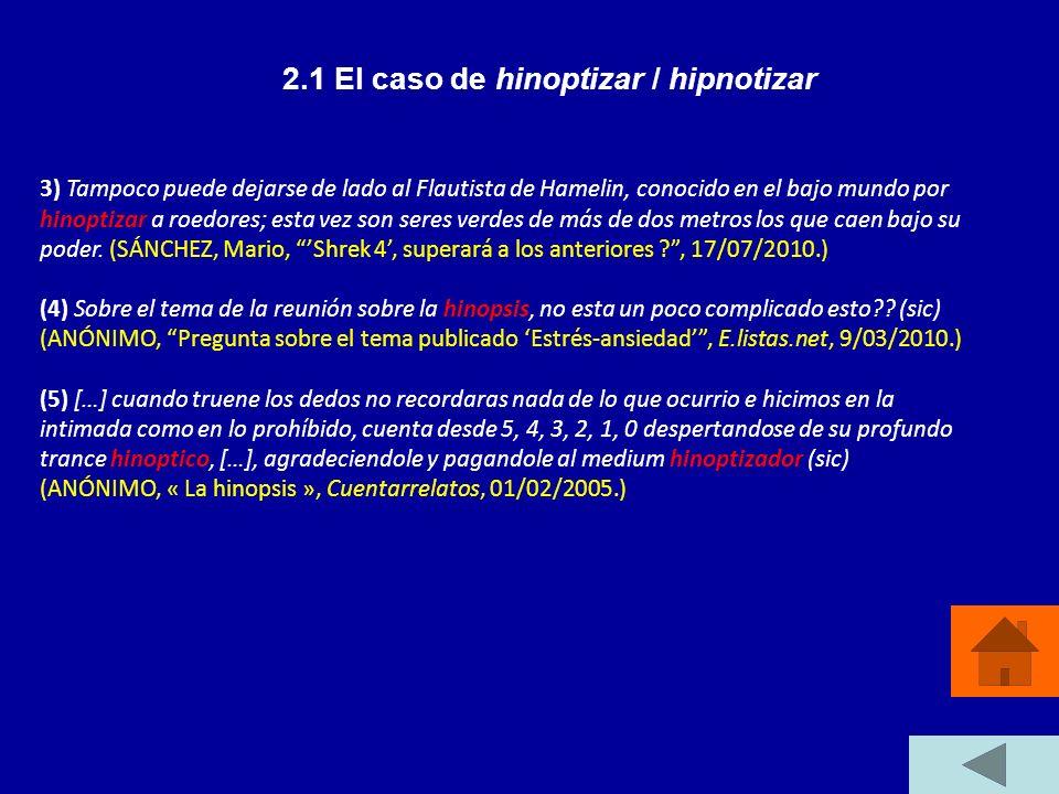 2.1 El caso de hinoptizar / hipnotizar 3) Tampoco puede dejarse de lado al Flautista de Hamelin, conocido en el bajo mundo por hinoptizar a roedores;